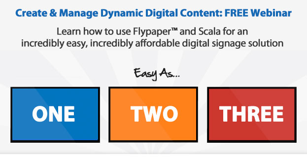 learn how to use FlypaperTM and Scala for an incredibly easy, incredibly affordable digital signage solution